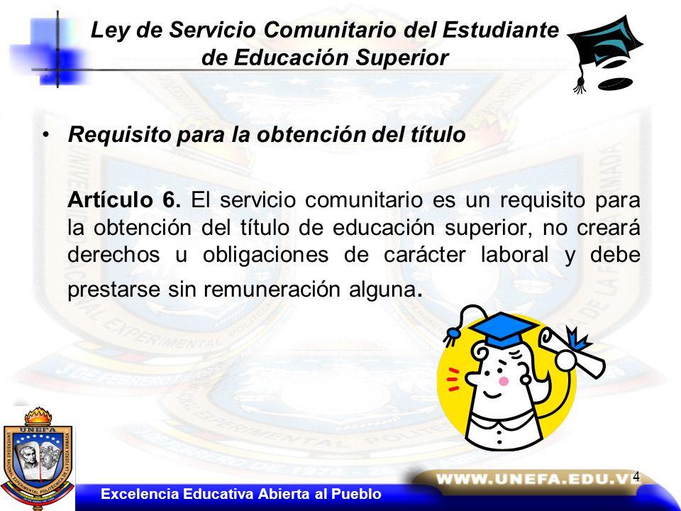 Requisito para la obtención del título Artículo 6. El servicio comunitario es un requisito para la obtención del título de educación superior, no crea