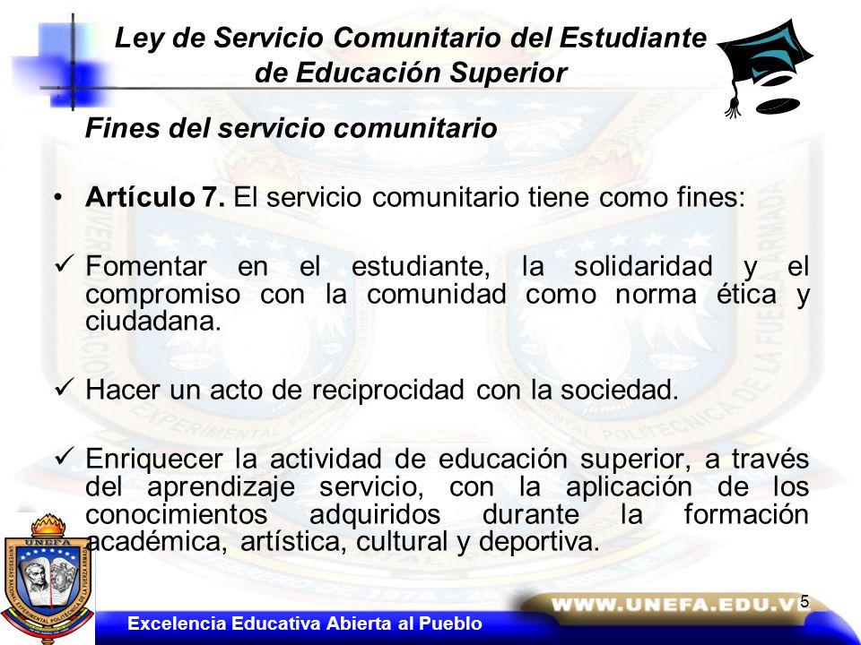 Fines del servicio comunitario Artículo 7. El servicio comunitario tiene como fines: Fomentar en el estudiante, la solidaridad y el compromiso con la