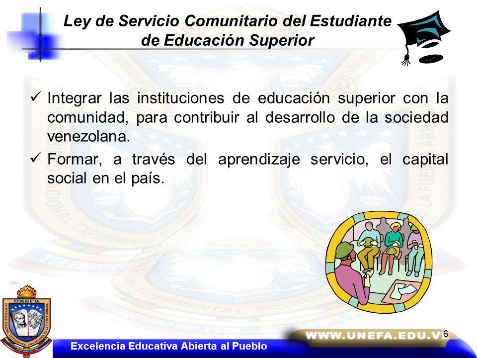 Integrar las instituciones de educación superior con la comunidad, para contribuir al desarrollo de la sociedad venezolana. Formar, a través del apren