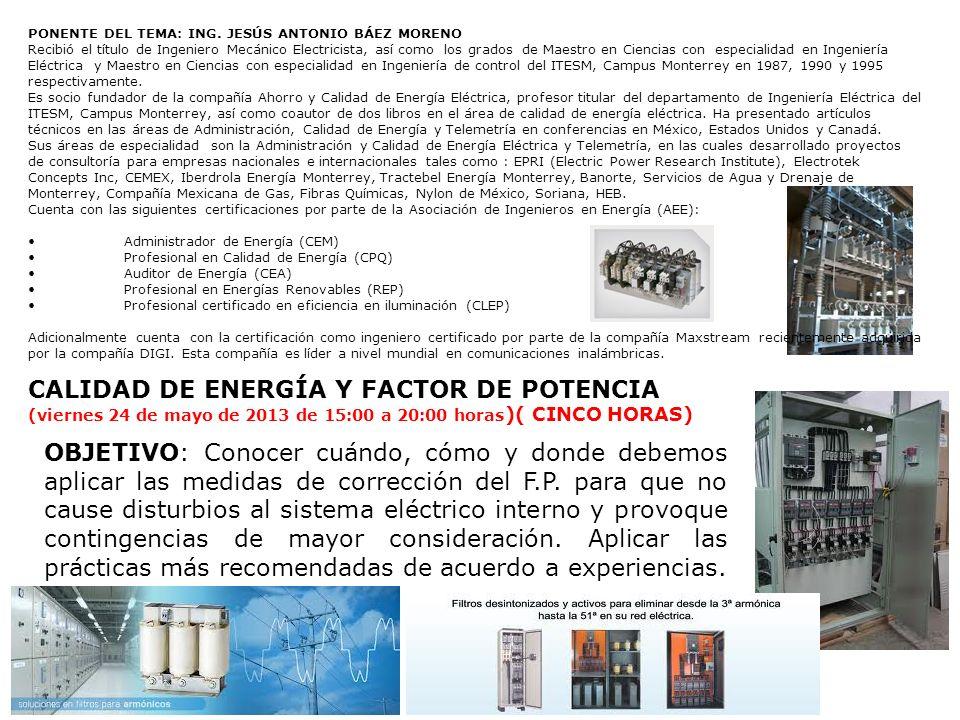 PONENTE DEL TEMA: ING. JESÚS ANTONIO BÁEZ MORENO Recibió el título de Ingeniero Mecánico Electricista, así como los grados de Maestro en Ciencias con