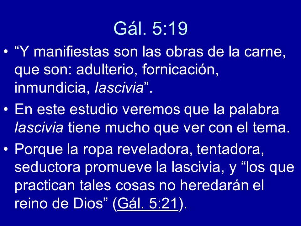 Gál. 5:19 Y manifiestas son las obras de la carne, que son: adulterio, fornicación, inmundicia, lascivia. En este estudio veremos que la palabra lasci