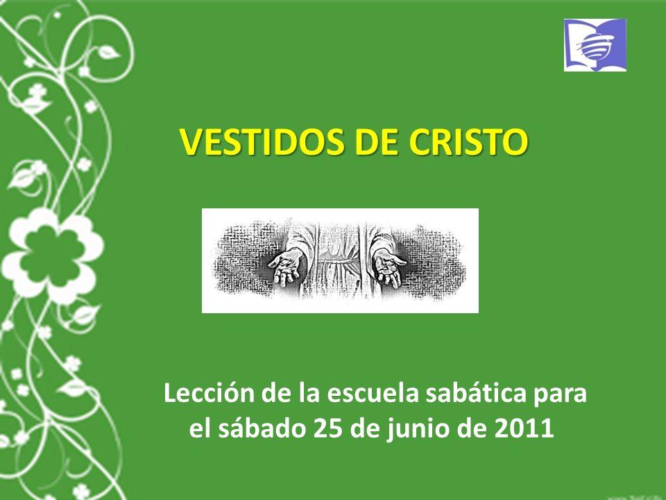 VESTIDOS DE CRISTO Lección de la escuela sabática para el sábado 25 de junio de 2011