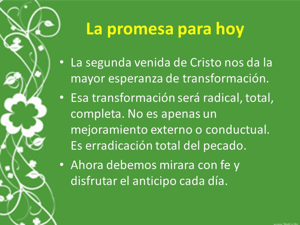 La promesa para hoy La segunda venida de Cristo nos da la mayor esperanza de transformación.