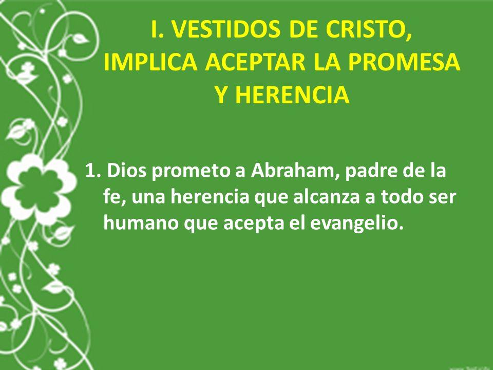 I.VESTIDOS DE CRISTO, IMPLICA ACEPTAR LA PROMESA Y HERENCIA 1.