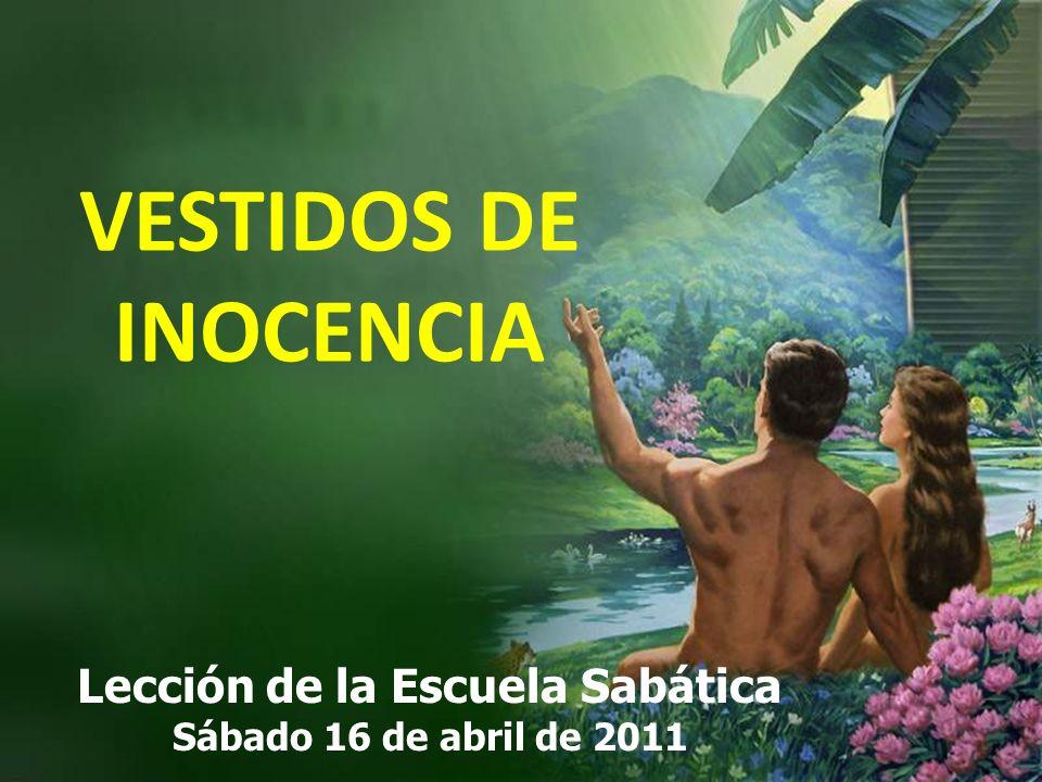 VESTIDOS DE INOCENCIA Lección de la Escuela Sabática Sábado 16 de abril de 2011