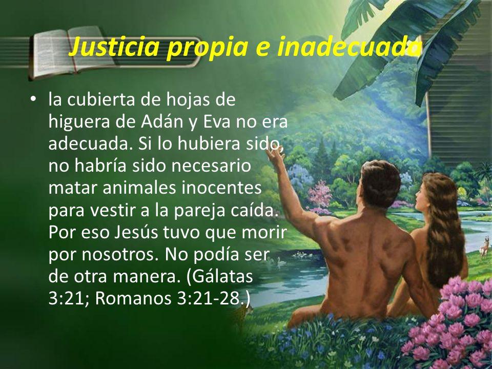 Justicia propia e inadecuada la cubierta de hojas de higuera de Adán y Eva no era adecuada.