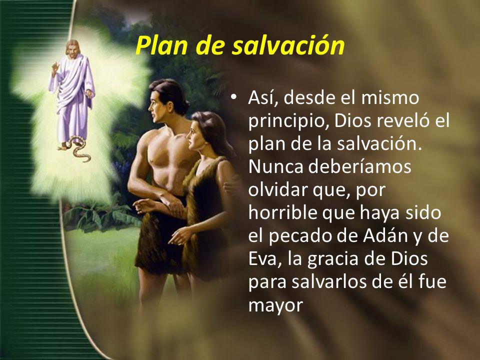 Plan de salvación Así, desde el mismo principio, Dios reveló el plan de la salvación.