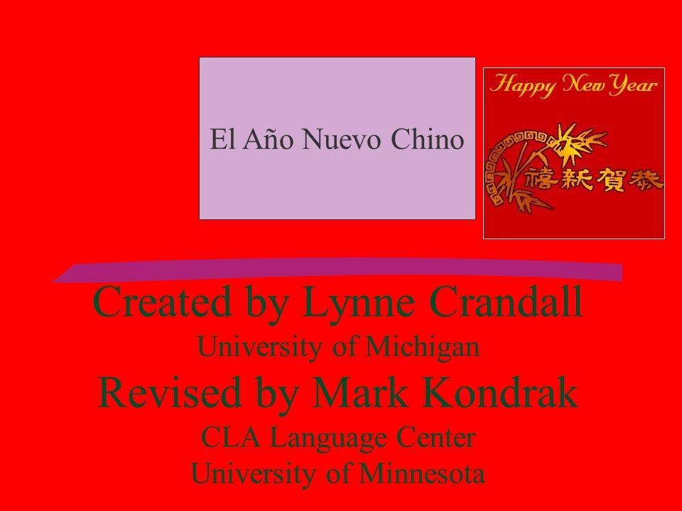 Created by Lynne Crandall University of Michigan Revised by Mark Kondrak CLA Language Center University of Minnesota El Año Nuevo Chino
