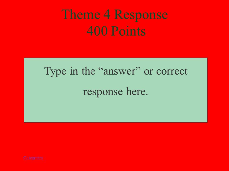 Categories Type in the question or student prompt here. Theme 4 Prompt 400 Points