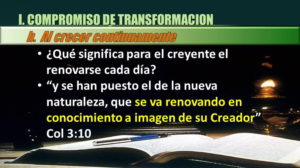 ¿Qué significa para el creyente el renovarse cada día? y se han puesto el de la nueva naturaleza, que se va renovando en conocimiento a imagen de su C