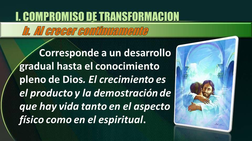 Corresponde a un desarrollo gradual hasta el conocimiento pleno de Dios. El crecimiento es el producto y la demostración de que hay vida tanto en el a