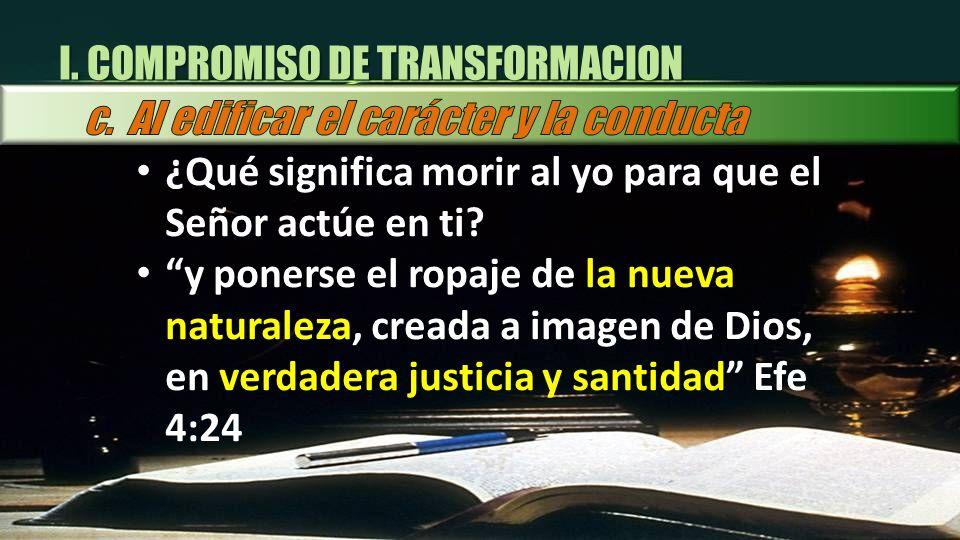 ¿Qué significa morir al yo para que el Señor actúe en ti? y ponerse el ropaje de la nueva naturaleza, creada a imagen de Dios, en verdadera justicia y