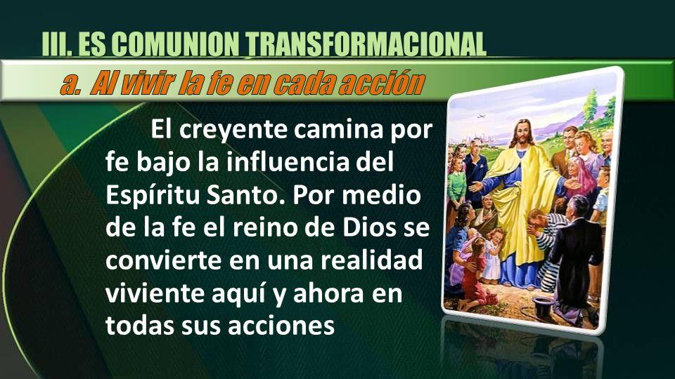 El creyente camina por fe bajo la influencia del Espíritu Santo. Por medio de la fe el reino de Dios se convierte en una realidad viviente aquí y ahor