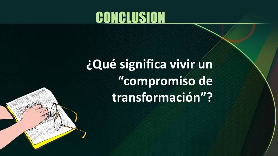¿Qué significa vivir un compromiso de transformación? CONCLUSION