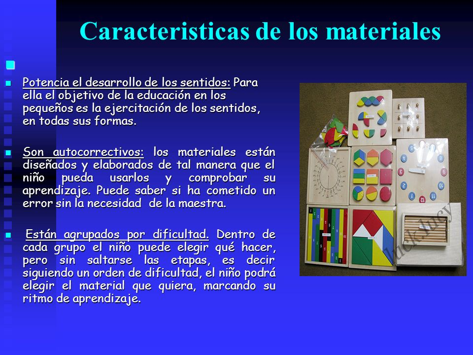 Caracteristicas de los materiales Potencia el desarrollo de los sentidos: Para ella el objetivo de la educación en los pequeños es la ejercitación de