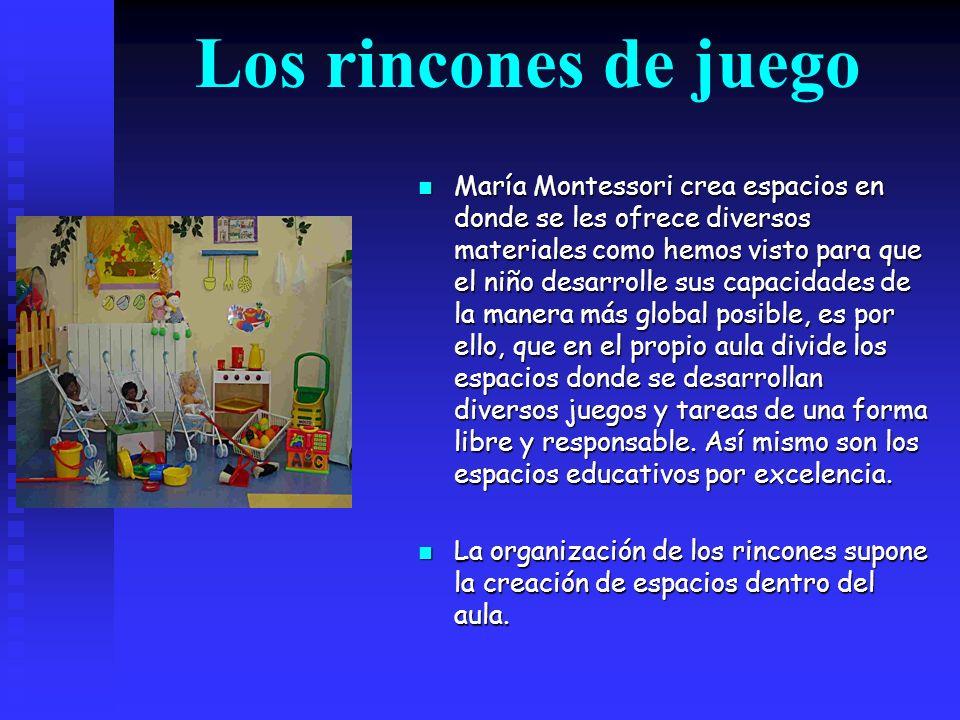 Los rincones de juego María Montessori crea espacios en donde se les ofrece diversos materiales como hemos visto para que el niño desarrolle sus capac