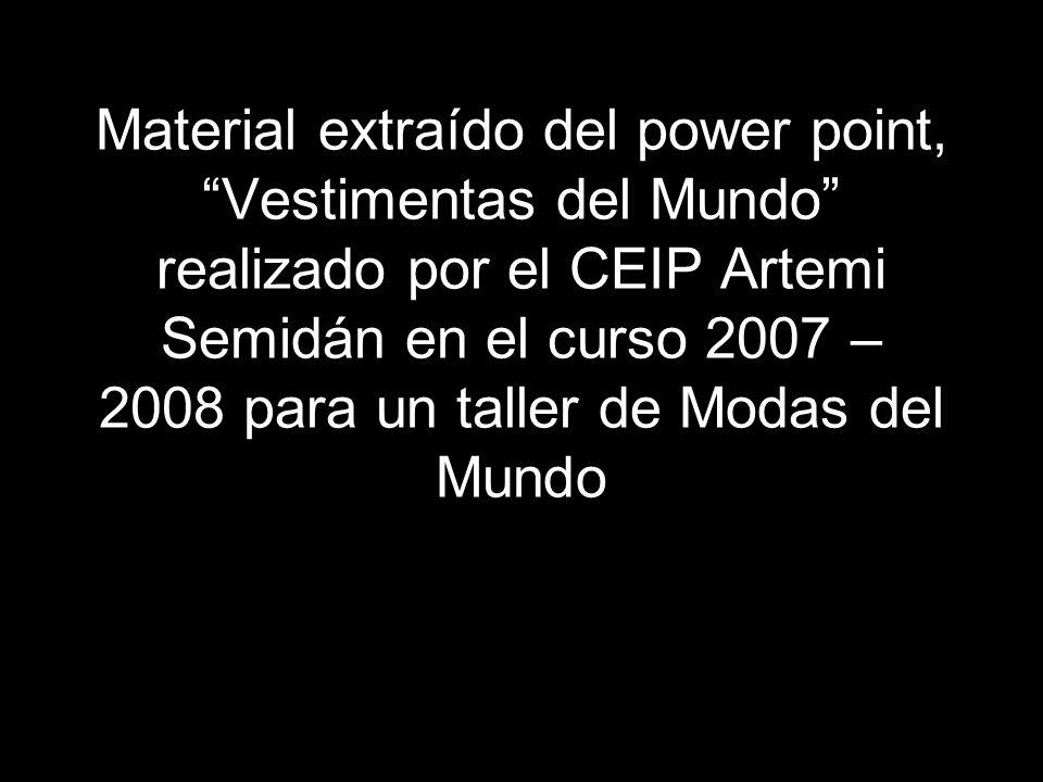 Material extraído del power point, Vestimentas del Mundo realizado por el CEIP Artemi Semidán en el curso 2007 – 2008 para un taller de Modas del Mund