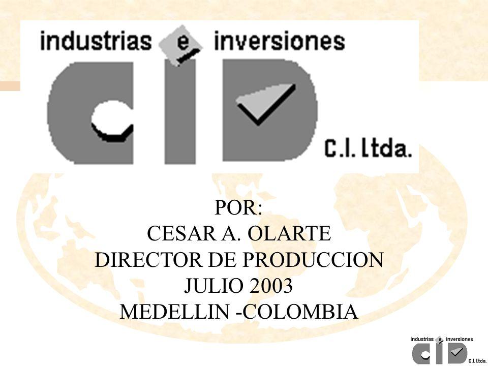 POR: CESAR A. OLARTE DIRECTOR DE PRODUCCION JULIO 2003 MEDELLIN -COLOMBIA