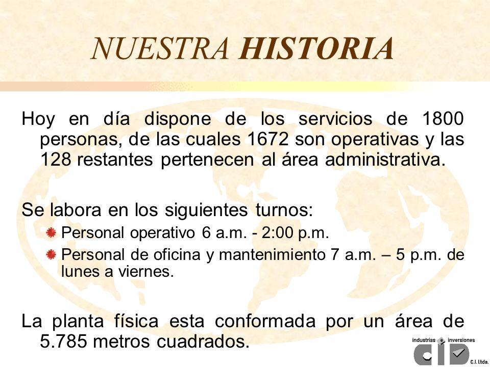NUESTRA HISTORIA Hoy en día dispone de los servicios de 1800 personas, de las cuales 1672 son operativas y las 128 restantes pertenecen al área admini