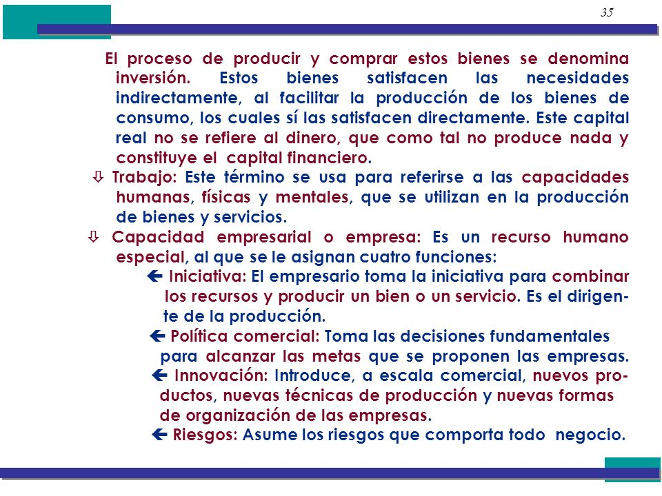 35 El proceso de producir y comprar estos bienes se denomina inversión. Estos bienes satisfacen las necesidades indirectamente, al facilitar la produc