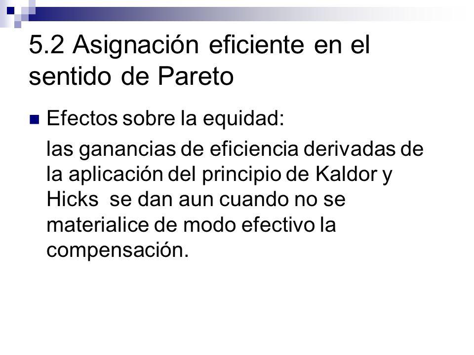 5.2 Asignación eficiente en el sentido de Pareto Efectos sobre la equidad: las ganancias de eficiencia derivadas de la aplicación del principio de Kal