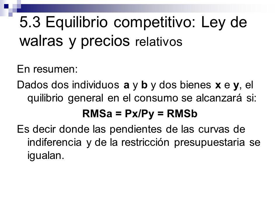 En resumen: Dados dos individuos a y b y dos bienes x e y, el quilibrio general en el consumo se alcanzará si: RMSa = Px/Py = RMSb Es decir donde las