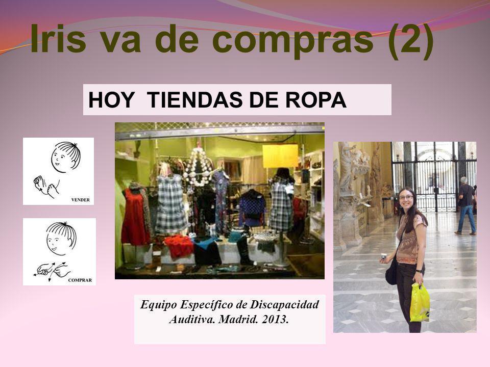 Iris va de compras (2) HOY TIENDAS DE ROPA Equipo Específico de Discapacidad Auditiva. Madrid. 2013.