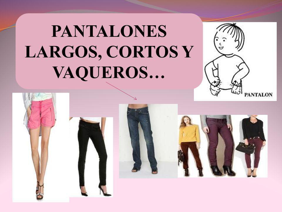 PANTALONES LARGOS, CORTOS Y VAQUEROS…