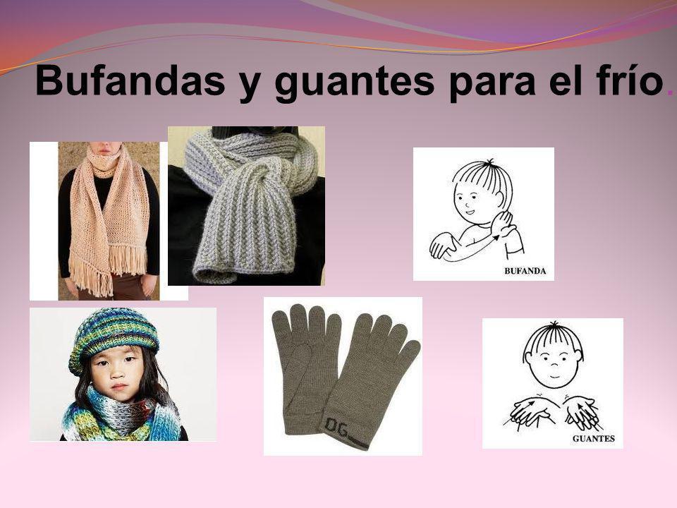 Bufandas y guantes para el frío.