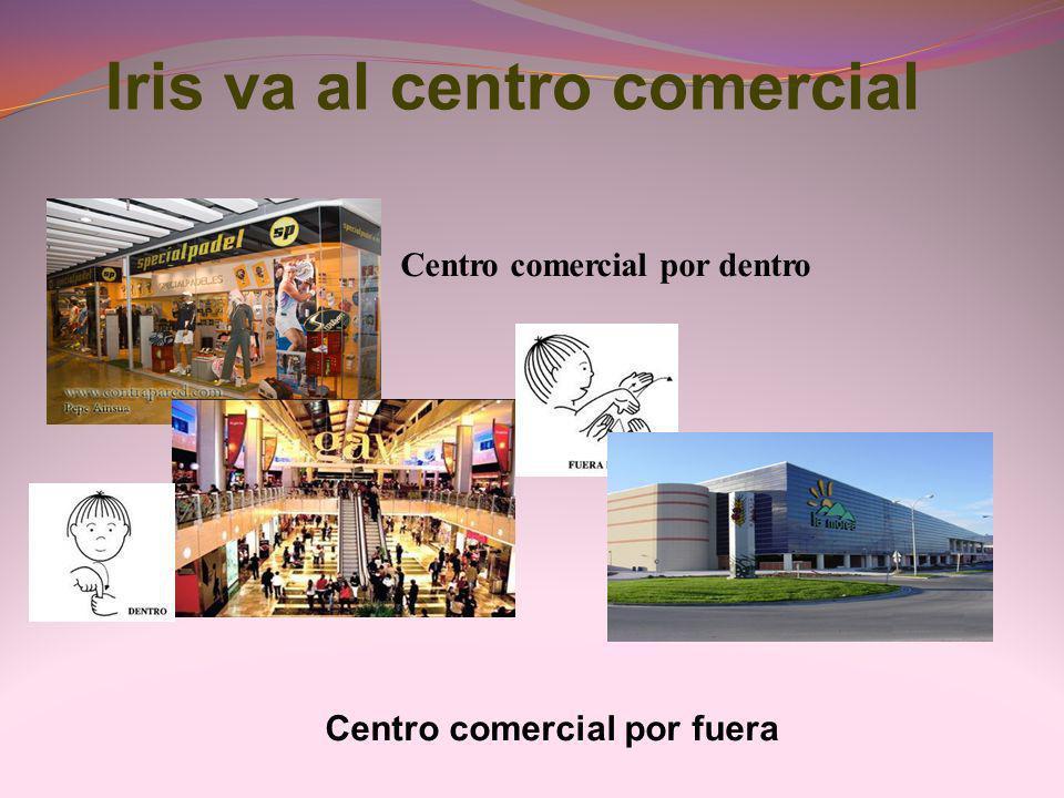 Iris va al centro comercial Centro comercial por dentro Centro comercial por fuera
