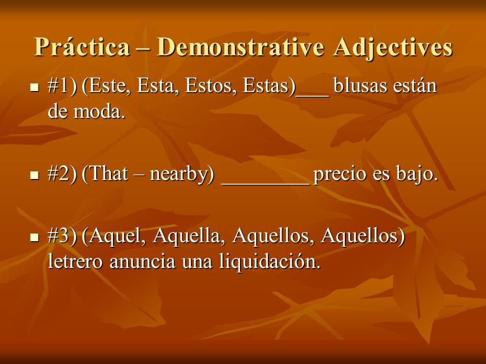 Práctica – Demonstrative Adjectives #1) (Este, Esta, Estos, Estas)___ blusas están de moda. #1) (Este, Esta, Estos, Estas)___ blusas están de moda. #2