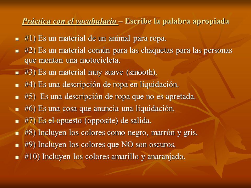 Práctica con el vocabulario – Escribe la palabra apropiada #1) Es un material de un animal para ropa. #1) Es un material de un animal para ropa. #2) E