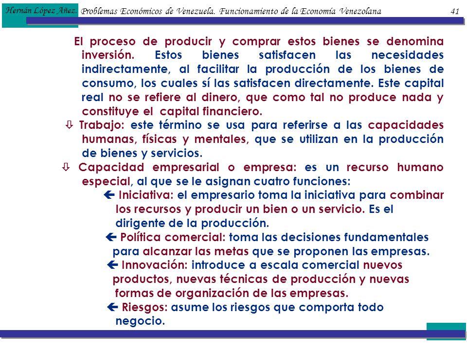 Problemas Económicos de Venezuela. Funcionamiento de la Economía Venezolana 41 Hernán López Añez. El proceso de producir y comprar estos bienes se den
