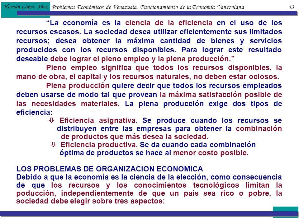 Problemas Económicos de Venezuela. Funcionamiento de la Economía Venezolana 43 Hernán López Añez. La economía es la ciencia de la eficiencia en el uso