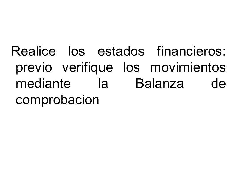 Realice los estados financieros: previo verifique los movimientos mediante la Balanza de comprobacion