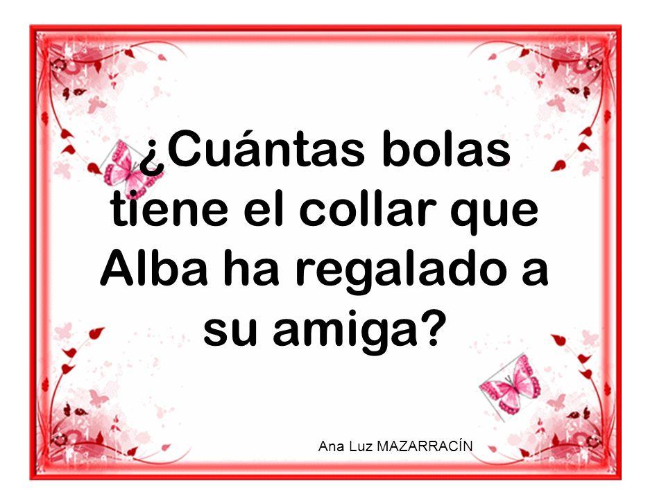 ¿Cuántas bolas tiene el collar que Alba ha regalado a su amiga? Ana Luz MAZARRACÍN