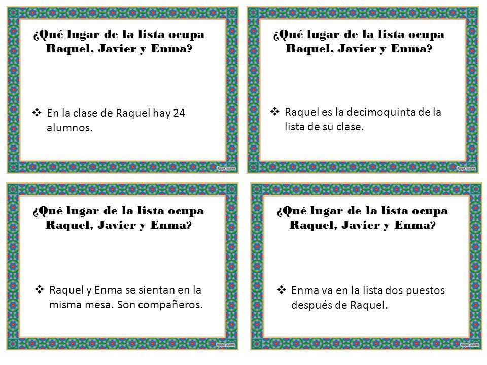 ¿Qué lugar de la lista ocupa Raquel, Javier y Enma? En la clase de Raquel hay 24 alumnos. Raquel es la decimoquinta de la lista de su clase. Raquel y