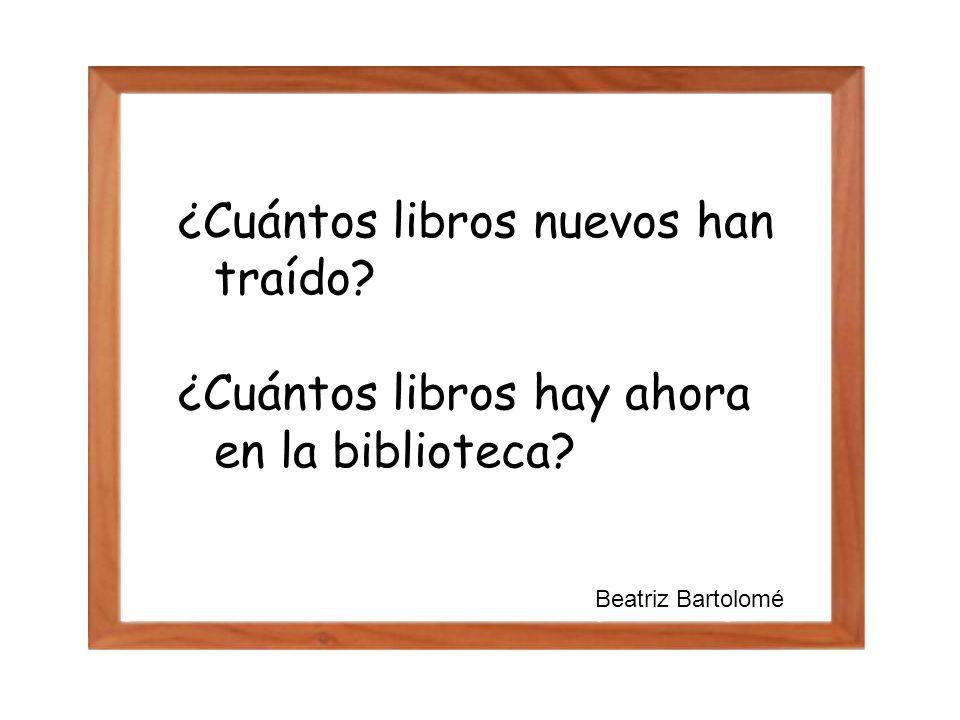 ¿Cuántos libros nuevos han traído? ¿Cuántos libros hay ahora en la biblioteca? Beatriz Bartolomé