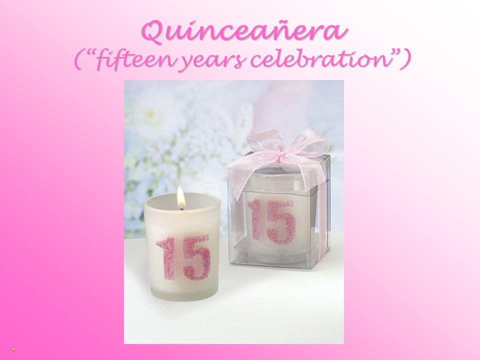 Quinceañera (fifteen years celebration)