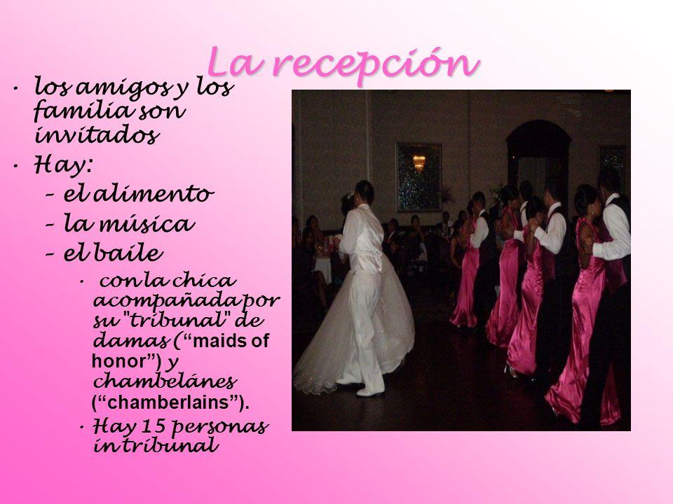 La recepción los amigos y los familia son invitados Hay: –e–el alimento –l–la música –e–el baile con la chica acompañada por su