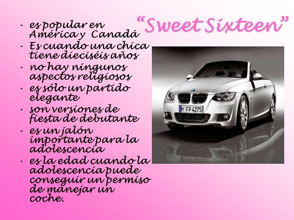 Sweet Sixteen es popular en América y Canadá Es cuando una chica tiene dieciséis años no hay ningunos aspectos religiosos es sólo un partido elegante