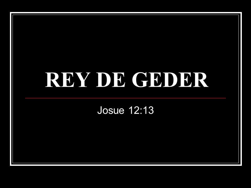 Jos 12:13 El rey de Geder,uno;