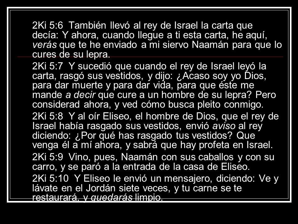 2Ki 5:11 Pero Naamán se enojó, y se iba diciendo: He aquí, yo pensé: Seguramente él vendrá a mí, y se detendrá e invocará el nombre del SEÑOR su Dios, moverá su mano sobre la parte enferma y curará la lepra. 2Ki 5:12 ¿No son el Abaná y el Farfar, ríos de Damasco, mejor que todas las aguas de Israel.