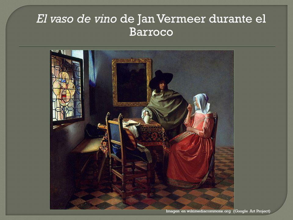 El vaso de vino de Jan Vermeer durante el Barroco Imagen en wikimediacommons.org (Google Art Project)
