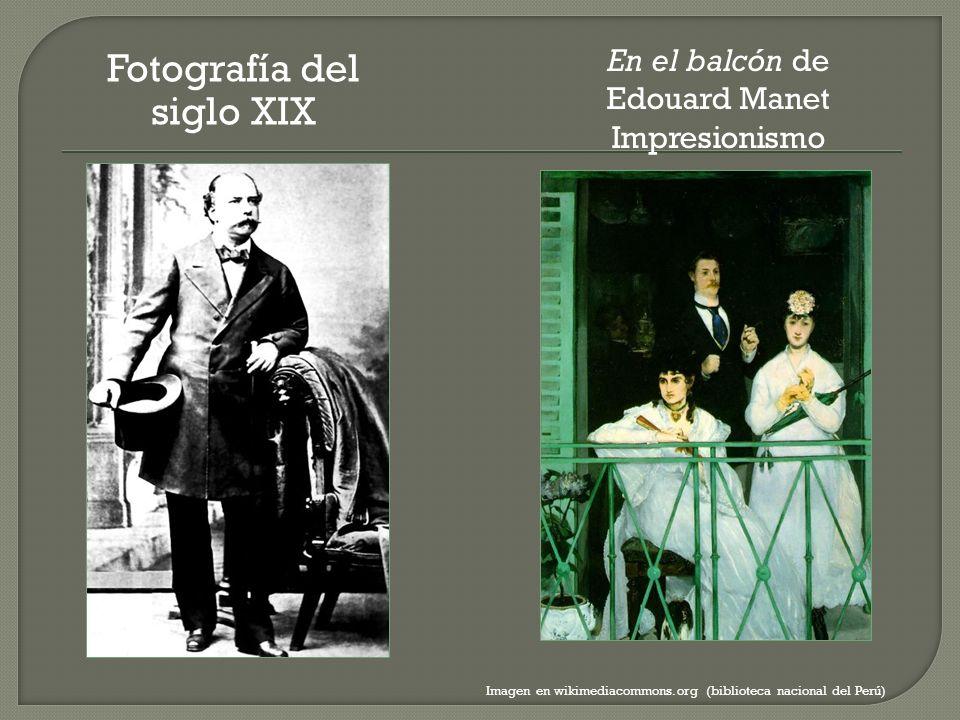 Fotografía del siglo XIX Imagen en wikimediacommons.org (biblioteca nacional del Perú) En el balcón de Edouard Manet Impresionismo