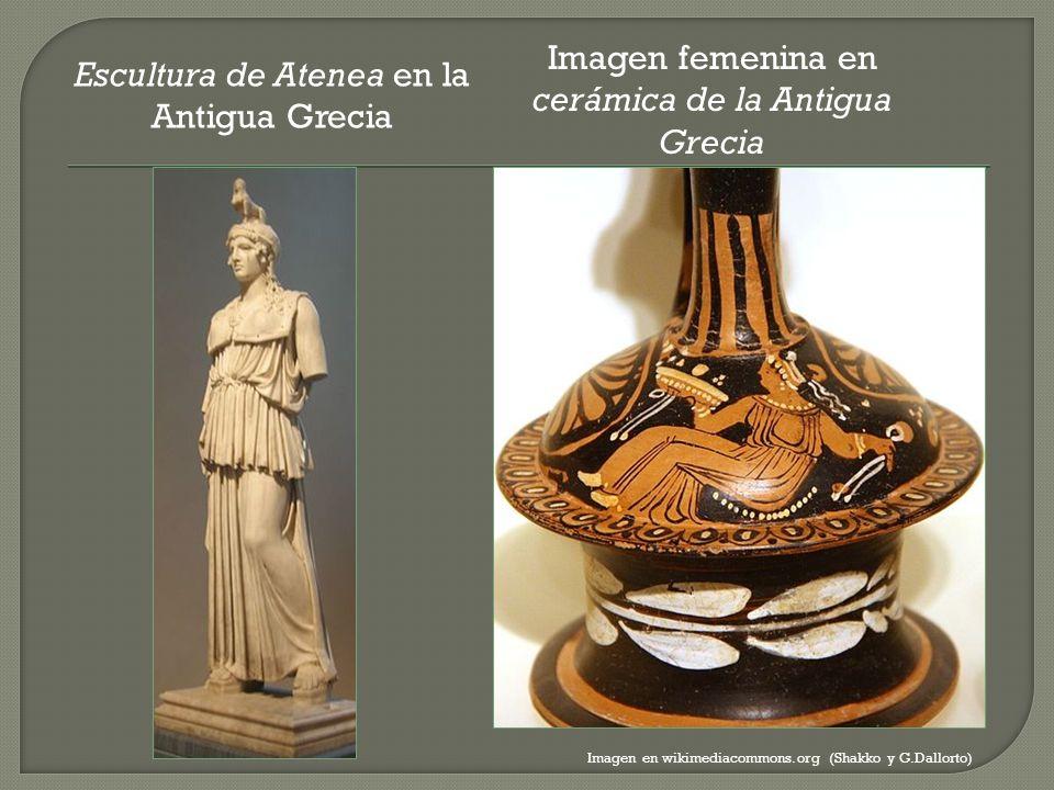 Imagen femenina en cerámica de la Antigua Grecia Imagen en wikimediacommons.org (Shakko y G.Dallorto) Escultura de Atenea en la Antigua Grecia