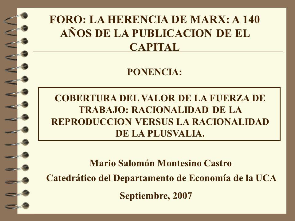 FORO: LA HERENCIA DE MARX: A 140 AÑOS DE LA PUBLICACION DE EL CAPITAL PONENCIA: COBERTURA DEL VALOR DE LA FUERZA DE TRABAJO: RACIONALIDAD DE LA REPRODUCCION VERSUS LA RACIONALIDAD DE LA PLUSVALIA.