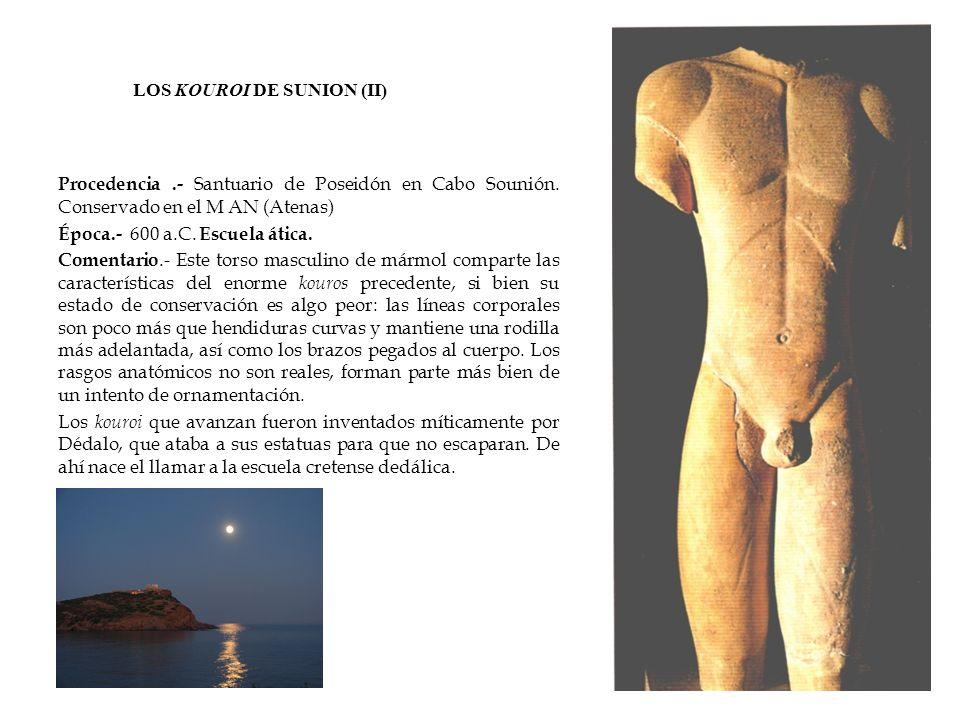 LOS KOUROI DE SUNION (II) Procedencia.- Santuario de Poseidón en Cabo Sounión. Conservado en el M AN (Atenas) Época.- 600 a.C. Escuela ática. Comentar