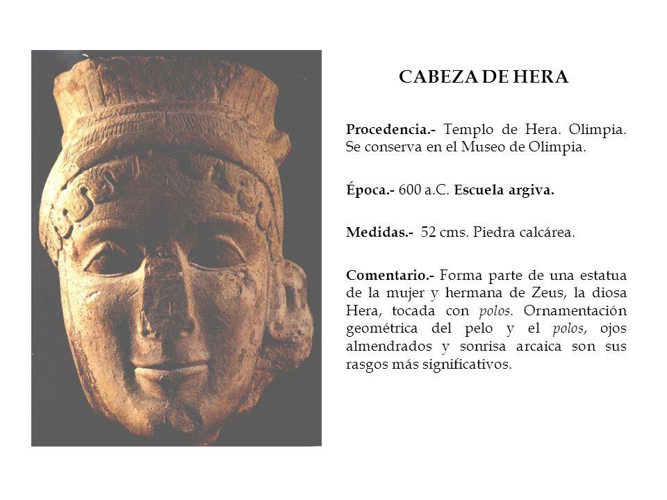 CABEZA DE HERA Procedencia.- Templo de Hera. Olimpia. Se conserva en el Museo de Olimpia. Época.- 600 a.C. Escuela argiva. Medidas.- 52 cms. Piedra ca