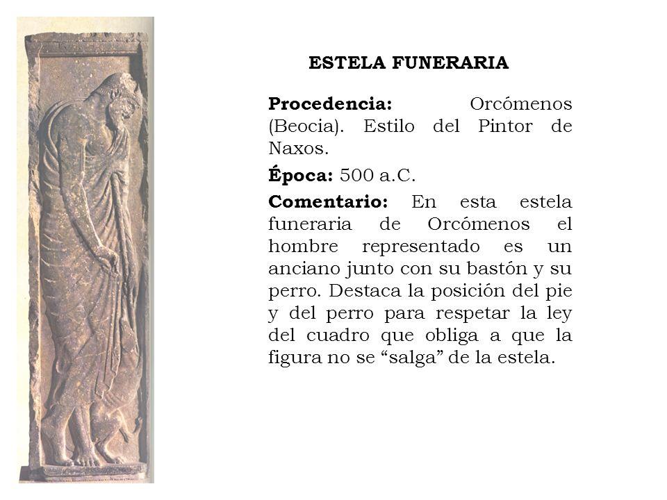 ESTELA FUNERARIA Procedencia: Orcómenos (Beocia). Estilo del Pintor de Naxos. Época: 500 a.C. Comentario: En esta estela funeraria de Orcómenos el hom